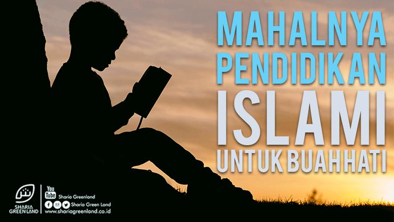 Mahalnya Pendidikan Islami Untuk Buah Hati Anda