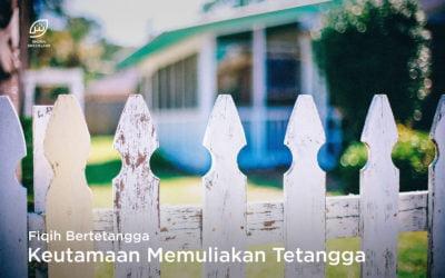 Fiqih Bertetangga : Keutamaan Memuliakan Tetangga