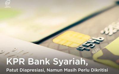 KPR Bank Syariah, Patut Diapresiasi, Namun Masih Perlu Dikritisi