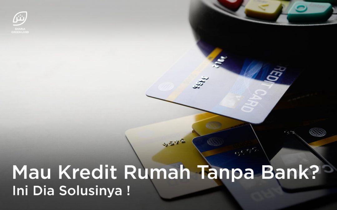 Mau Kredit Rumah Tanpa Bank? KPR Syariah Tanpa Bank Solusinya