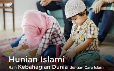 Hunian Islami, Raih Kebahagian Dunia dengan Cara Islam