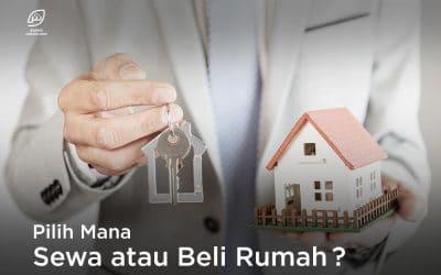 Lebih Menguntungkan Mana Sewa atau Beli Rumah