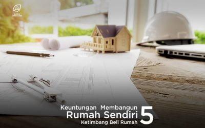 5 Keuntungan Membangun Rumah Sendiri Ketimbang Beli Rumah