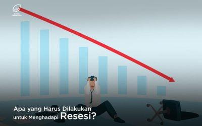 Apa yang Harus Dilakukan untuk Menghadapi Resesi?