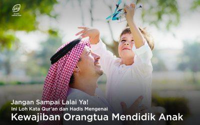 Jangan Sampai Lalai Ya! Ini Loh Kata Qur'an dan Hadis Mengenai Kewajiban Orangtua Mendidik Anak