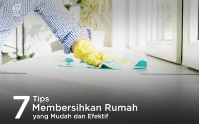7 Tips Membersihkan Rumah yang Mudah dan Efektif