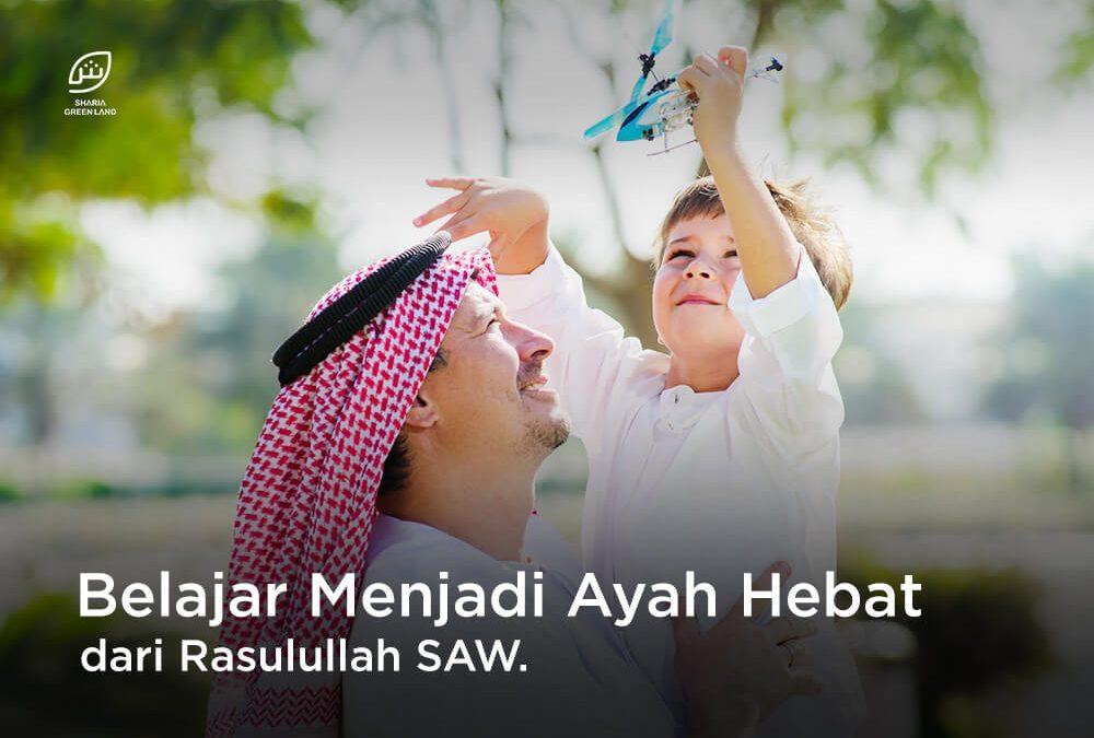 Belajar Menjadi Ayah Hebat Dari Rasulullah SAW