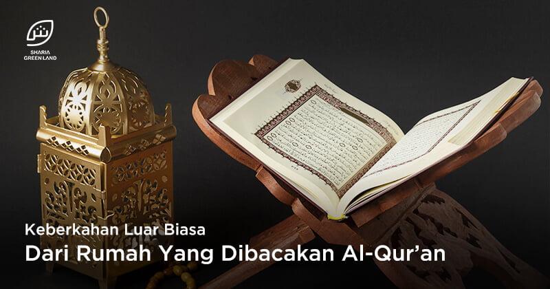 Keberkahan Luar Biasa Dari Rumah Yang Dibacakan AlQuran. Pastikan Rumahmu Memilikinya!