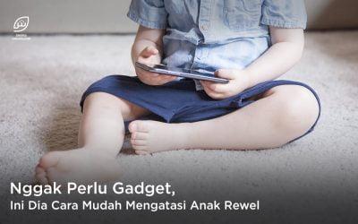 Nggak Perlu Gadget, Ini Dia Cara Mudah Mengatasi Anak Rewel