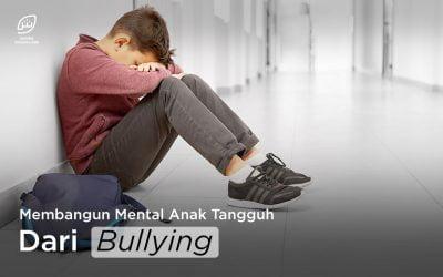Membangun Mental Anak Tangguh Dari Bullying