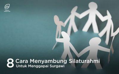8 Cara Menyambung Silaturahmi Untuk Menggapai Surgawi