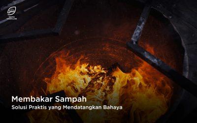 Membakar Sampah, Solusi Praktis yang Mendatangkan Banyak Bahaya Bagi Kesehatan