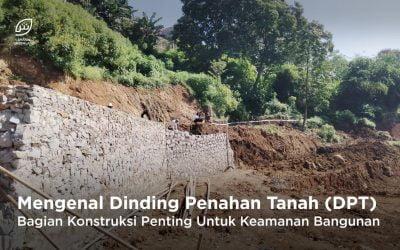 Mengenal Dinding Penahan Tanah (DPT), Bagian Konstruksi Penting Untuk Keamanan Bangunan